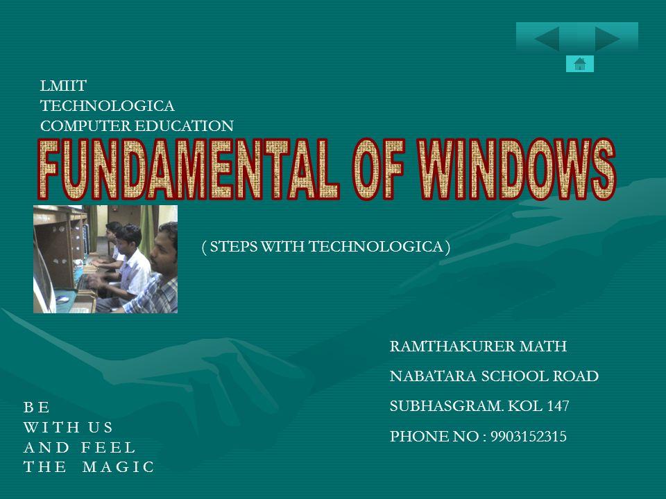 LMIIT TECHNOLOGICA COMPUTER EDUCATION RAMTHAKURER MATH NABATARA SCHOOL ROAD SUBHASGRAM. KOL 147 PHONE NO : 9903152315 B E W I T H U S A N D F E E L T
