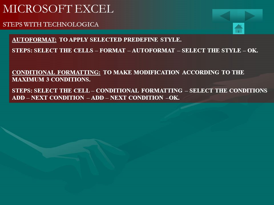 MICROSOFT EXCEL STEPS WITH TECHNOLOGICA AUTOFORMAT: TO APPLY SELECTED PREDEFINE STYLE. STEPS: SELECT THE CELLS – FORMAT – AUTOFORMAT – SELECT THE STYL