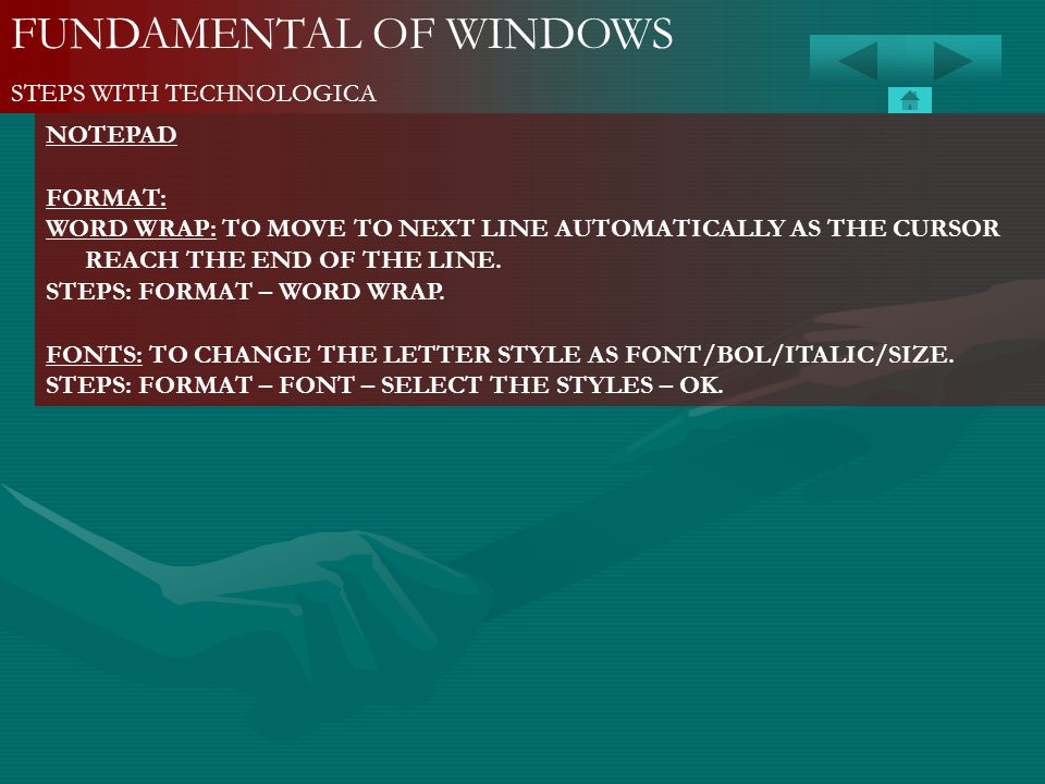 FUNDAMENTAL OF WINDOWS STEPS WITH TECHNOLOGICA NOTEPAD FORMAT: WORD WRAP: TO MOVE TO NEXT LINE AUTOMATICALLY AS THE CURSOR REACH THE END OF THE LINE.