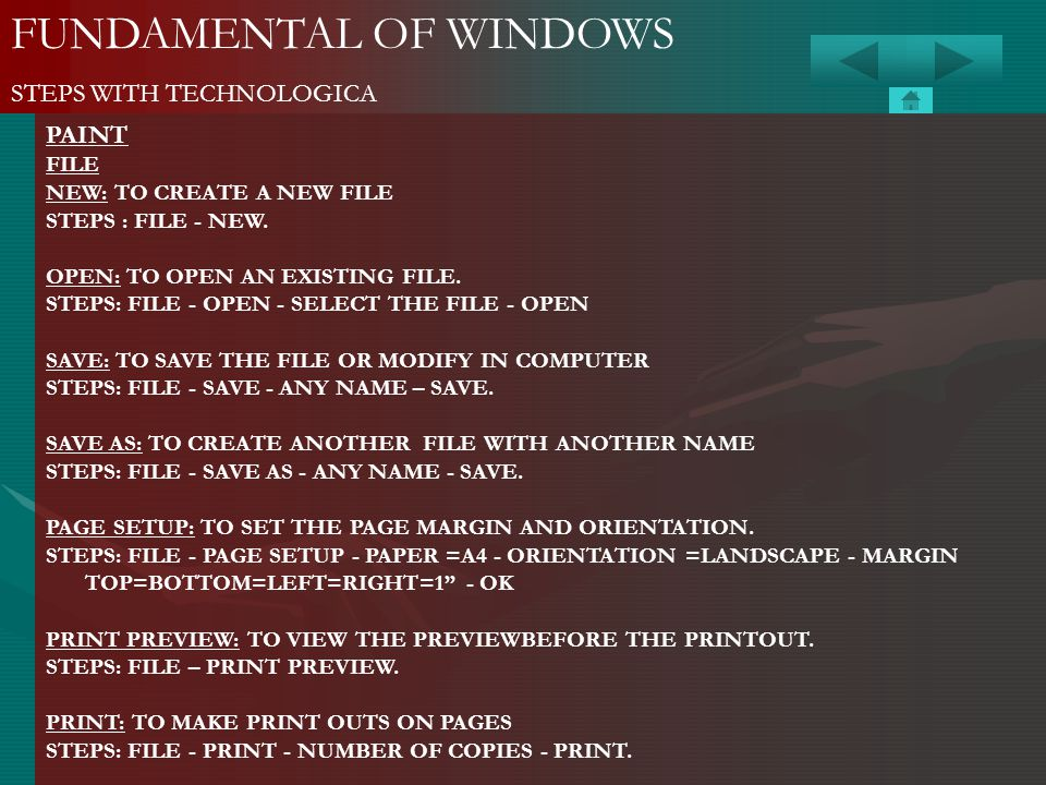 FUNDAMENTAL OF WINDOWS STEPS WITH TECHNOLOGICA PAINT FILE NEW: TO CREATE A NEW FILE STEPS : FILE - NEW. OPEN: TO OPEN AN EXISTING FILE. STEPS: FILE -