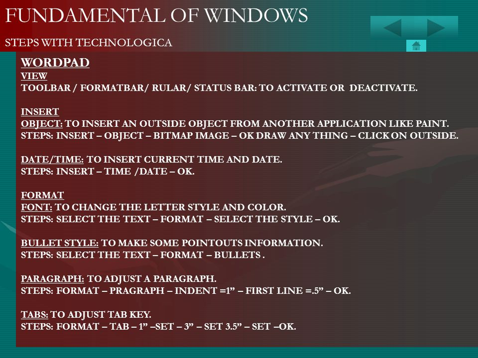 FUNDAMENTAL OF WINDOWS STEPS WITH TECHNOLOGICA WORDPAD VIEW TOOLBAR / FORMATBAR/ RULAR/ STATUS BAR: TO ACTIVATE OR DEACTIVATE. INSERT OBJECT: TO INSER