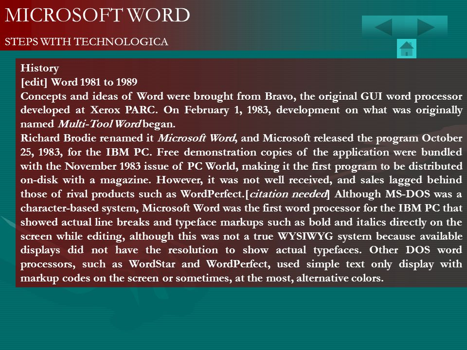 MICROSOFT WORD STEPS WITH TECHNOLOGICA History [edit] Word 1981 to 1989 Concepts and ideas of Word were brought from Bravo, the original GUI word proc