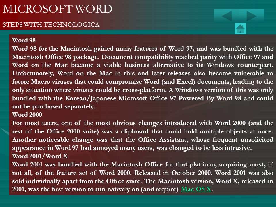 MICROSOFT WORD STEPS WITH TECHNOLOGICA Word 98 Word 98 for the Macintosh gained many features of Word 97, and was bundled with the Macintosh Office 98
