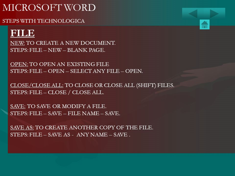 MICROSOFT WORD STEPS WITH TECHNOLOGICA FILE NEW: TO CREATE A NEW DOCUMENT. STEPS: FILE – NEW – BLANK PAGE. OPEN: TO OPEN AN EXISTING FILE STEPS: FILE