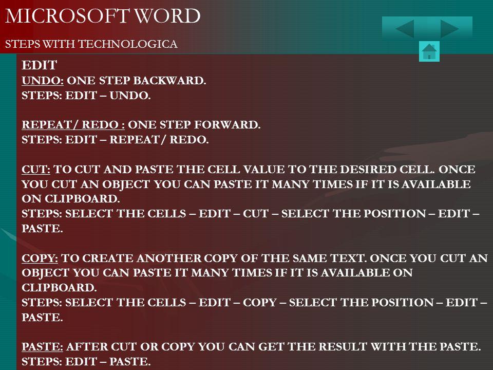 MICROSOFT WORD STEPS WITH TECHNOLOGICA EDIT UNDO: ONE STEP BACKWARD. STEPS: EDIT – UNDO. REPEAT/ REDO : ONE STEP FORWARD. STEPS: EDIT – REPEAT/ REDO.