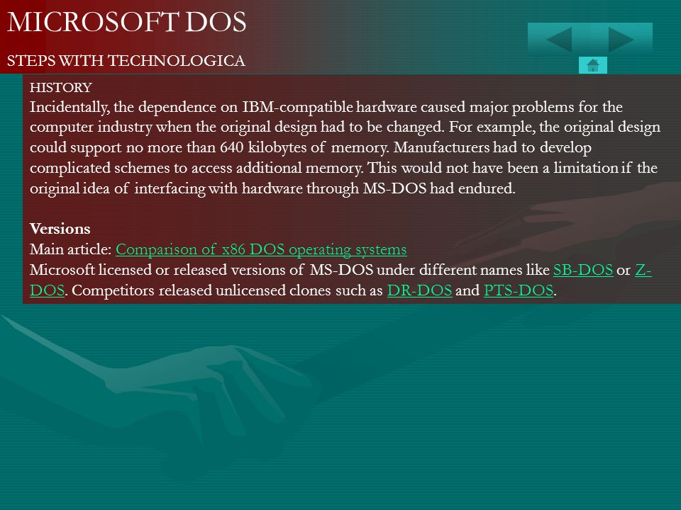 MICROSOFT DOS STEPS WITH TECHNOLOGICA HISTORY Incidentally, the dependence on IBM-compatible hardware caused major problems for the computer industry
