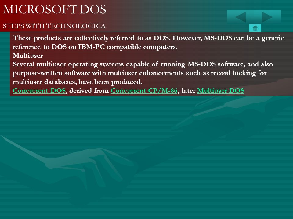 MICROSOFT DOS STEPS WITH TECHNOLOGICA These products are collectively referred to as DOS. However, MS-DOS can be a generic reference to DOS on IBM-PC