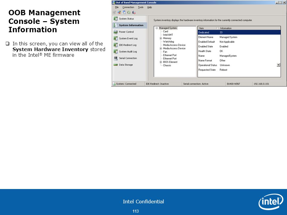 Intel Confidential 113  In this screen, you can view all of the System Hardware Inventory stored in the Intel ® ME firmware OOB Management Console – System Information