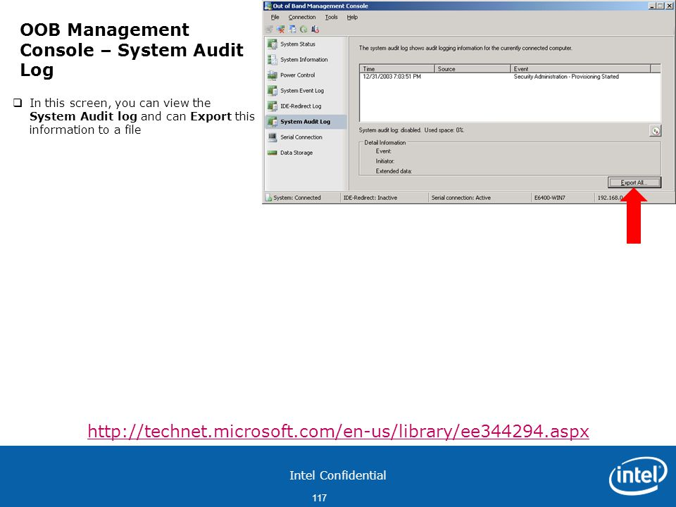 Intel Confidential 117  In this screen, you can view the System Audit log and can Export this information to a file OOB Management Console – System Audit Log http://technet.microsoft.com/en-us/library/ee344294.aspx