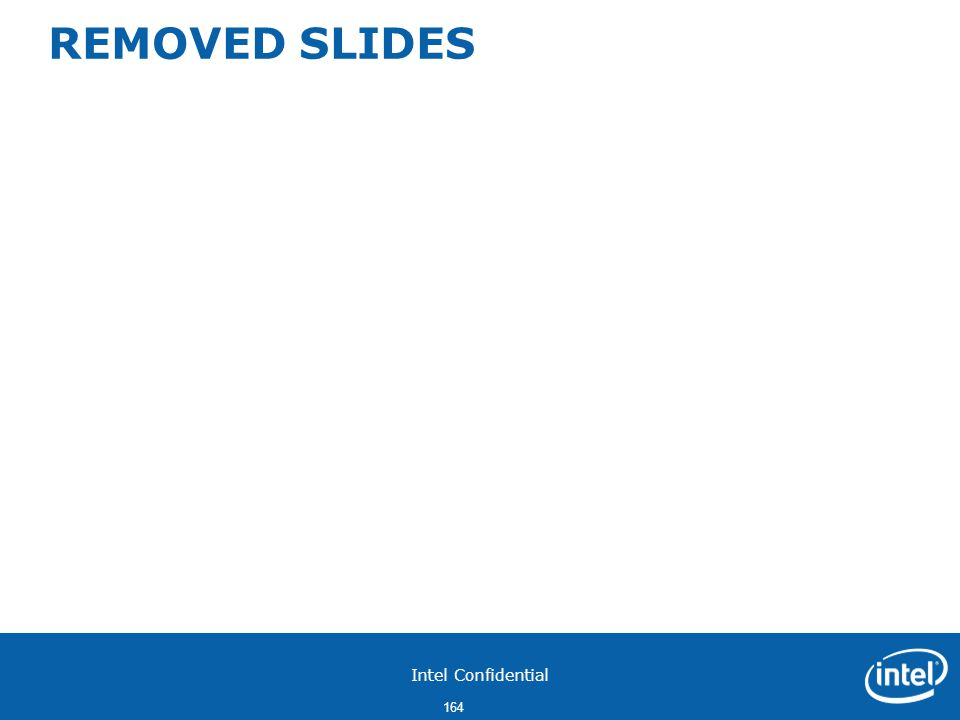 Intel Confidential 164 REMOVED SLIDES