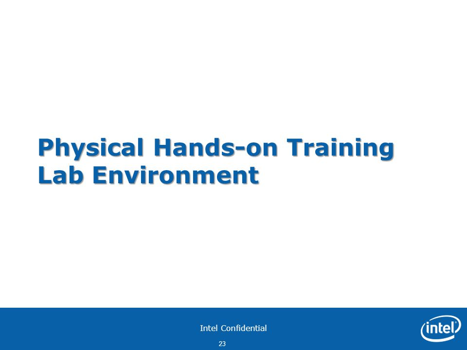Intel Confidential 23 Physical Hands-on Training Lab Environment