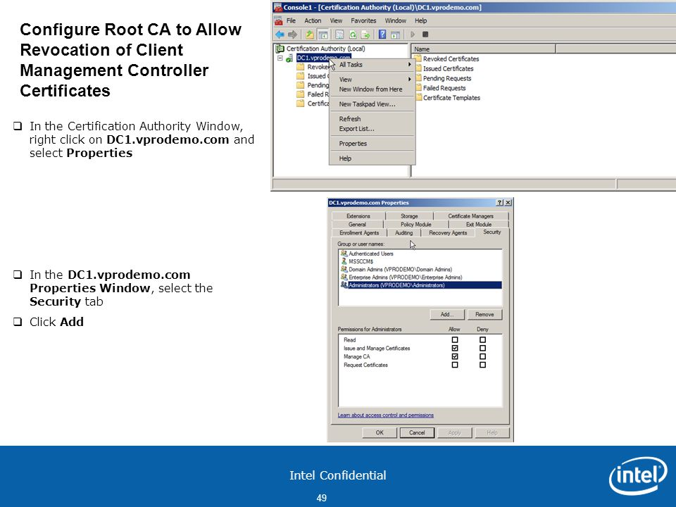 Intel Confidential 49  In the Certification Authority Window, right click on DC1.vprodemo.com and select Properties  In the DC1.vprodemo.com Properties Window, select the Security tab  Click Add Configure Root CA to Allow Revocation of Client Management Controller Certificates