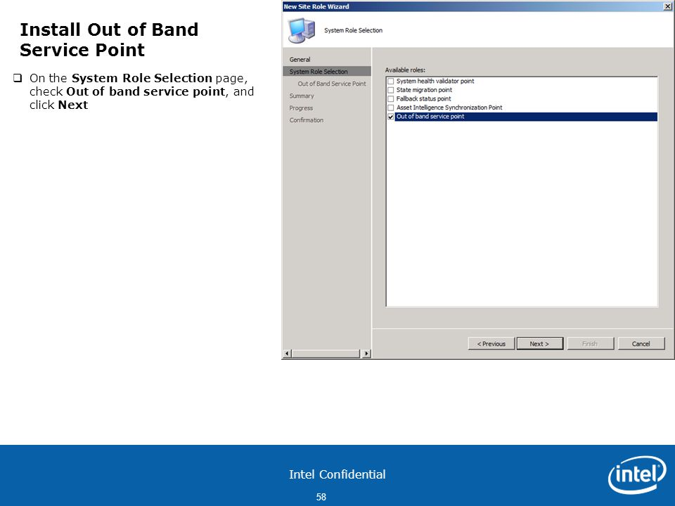 Intel Confidential 58  On the System Role Selection page, check Out of band service point, and click Next Install Out of Band Service Point