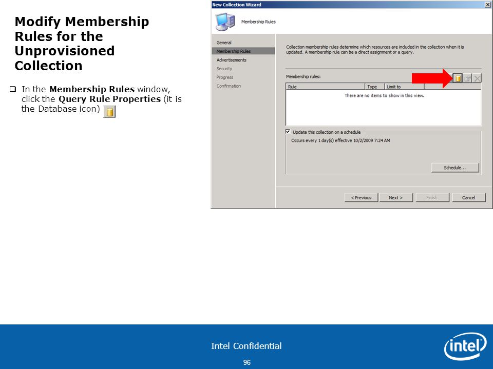 Intel Confidential 96  In the Membership Rules window, click the Query Rule Properties (it is the Database icon) Modify Membership Rules for the Unprovisioned Collection