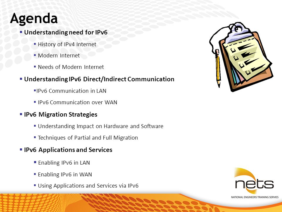 Agenda  Understanding need for IPv6  History of IPv4 Internet  Modern Internet  Needs of Modern Internet  Understanding IPv6 Direct/Indirect Communication  IPv6 Communication in LAN  IPv6 Communication over WAN  IPv6 Migration Strategies  Understanding Impact on Hardware and Software  Techniques of Partial and Full Migration  IPv6 Applications and Services  Enabling IPv6 in LAN  Enabling IPv6 in WAN  Using Applications and Services via IPv6