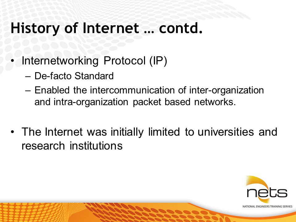 Internetworking Protocol (IP) –De-facto Standard –Enabled the intercommunication of inter-organization and intra-organization packet based networks.