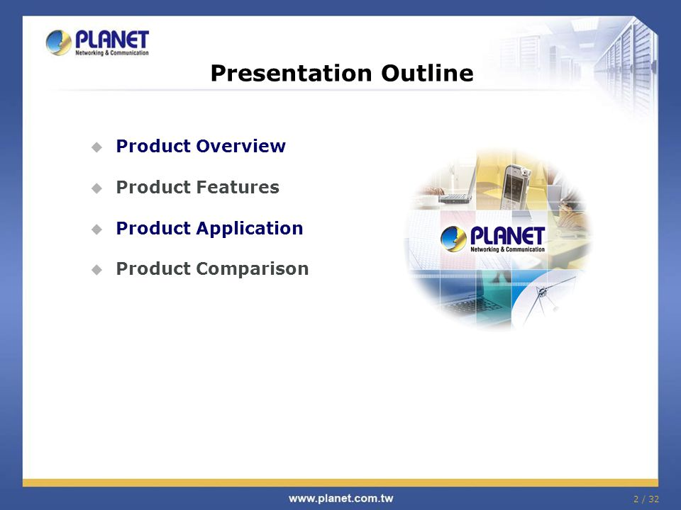 2 / 32 Presentation Outline  Product Overview  Product Features  Product Application  Product Comparison