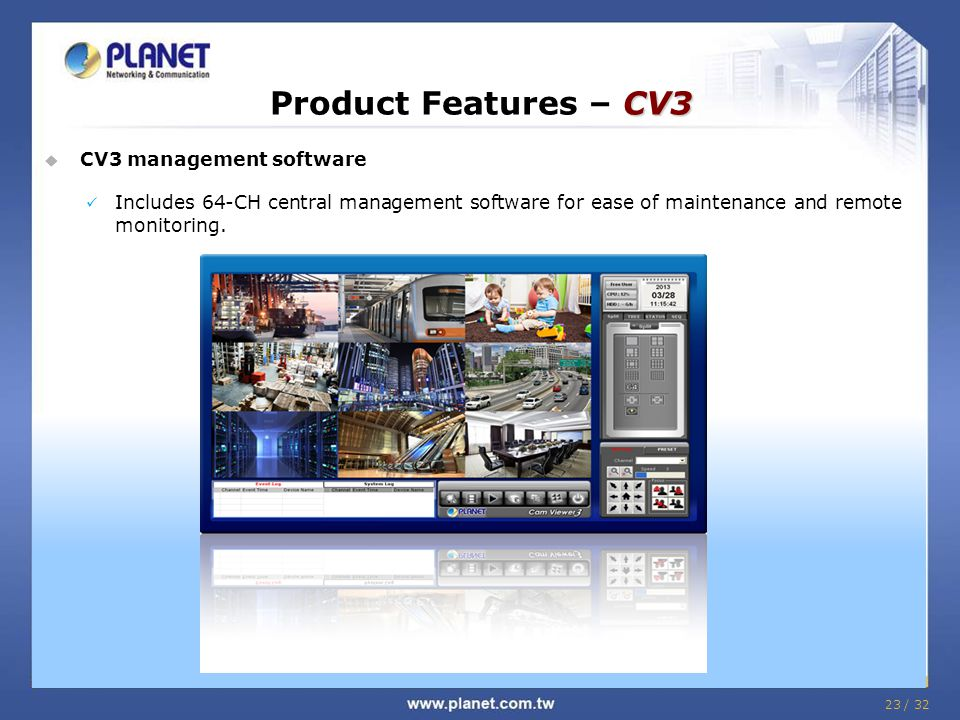 23 / 32 CV3 Product Features – CV3  CV3 management software Includes 64-CH central management software for ease of maintenance and remote monitoring.