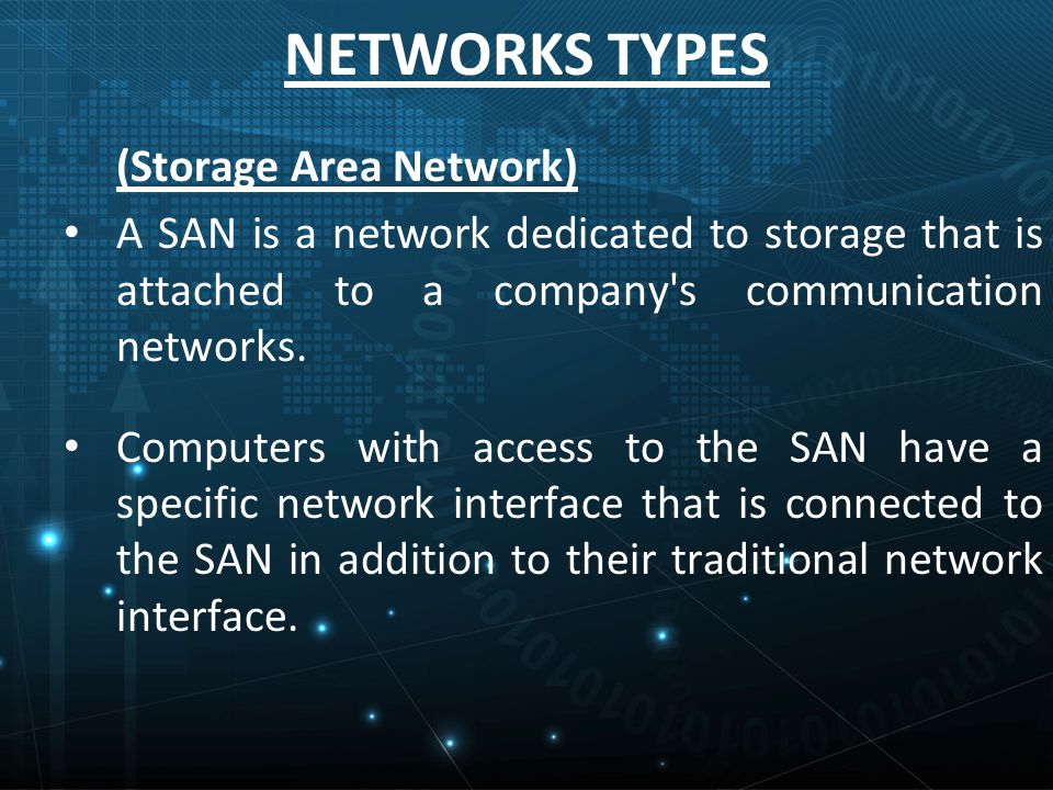 NETWORKS TYPES (Storage Area Network) A SAN is a network dedicated to storage that is attached to a company s communication networks.
