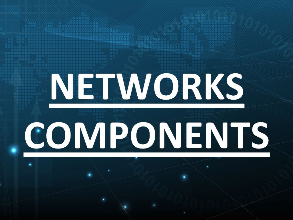 NETWORKS COMPONENTS