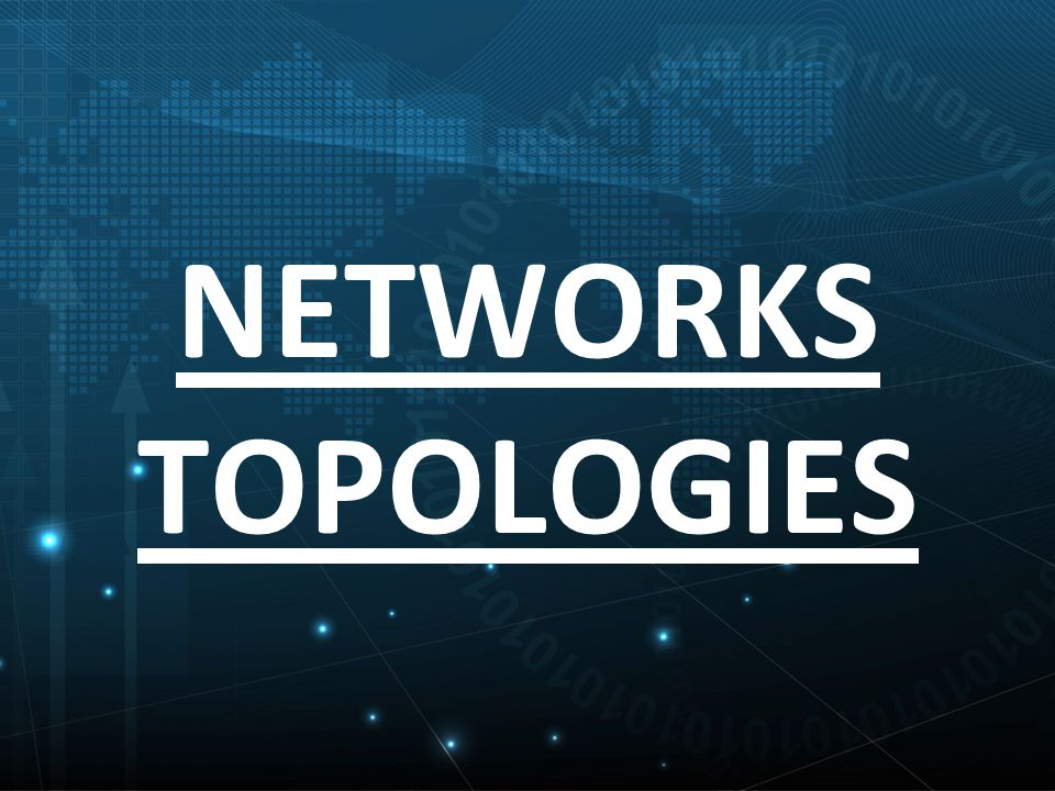 NETWORKS TOPOLOGIES