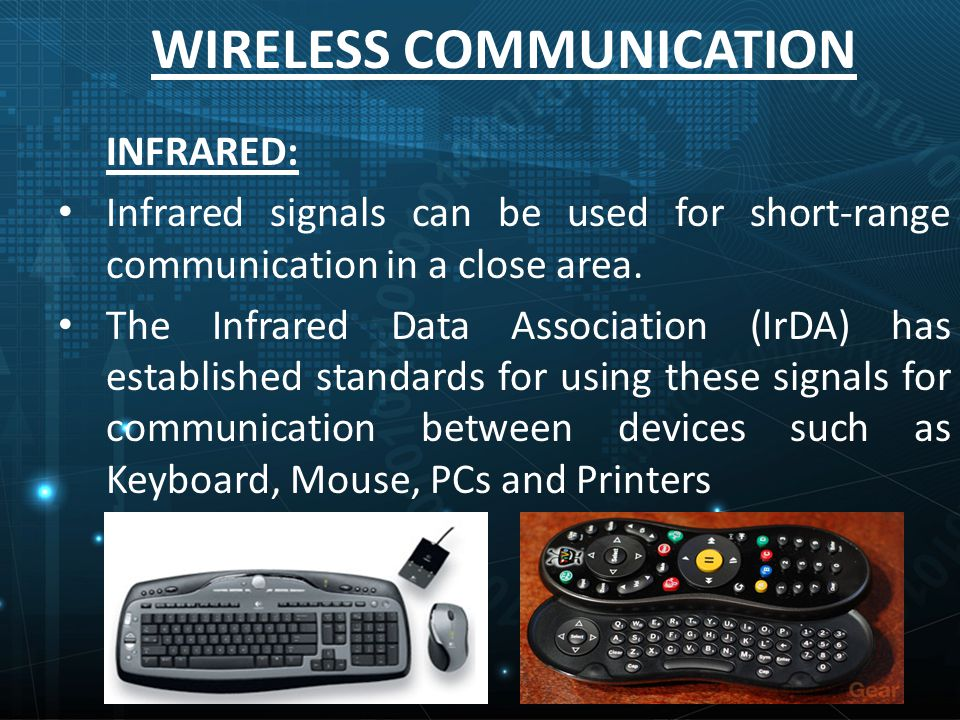 INFRARED: Infrared signals can be used for short-range communication in a close area.