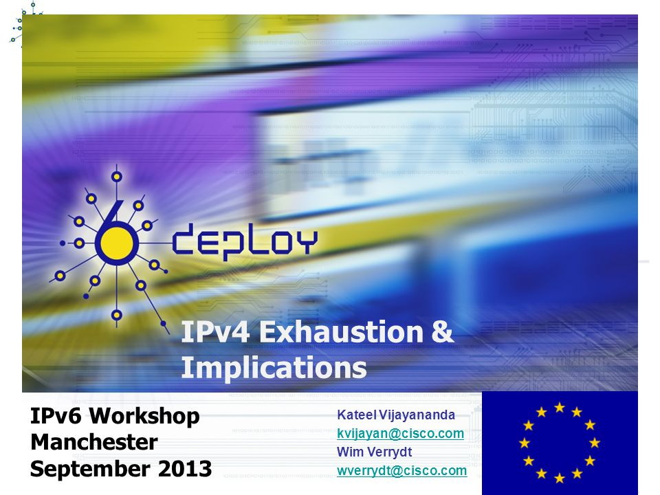 IPv4 Exhaustion & Implications IPv6 Workshop Manchester September 2013 Kateel Vijayananda kvijayan@cisco.com Wim Verrydt wverrydt@cisco.com