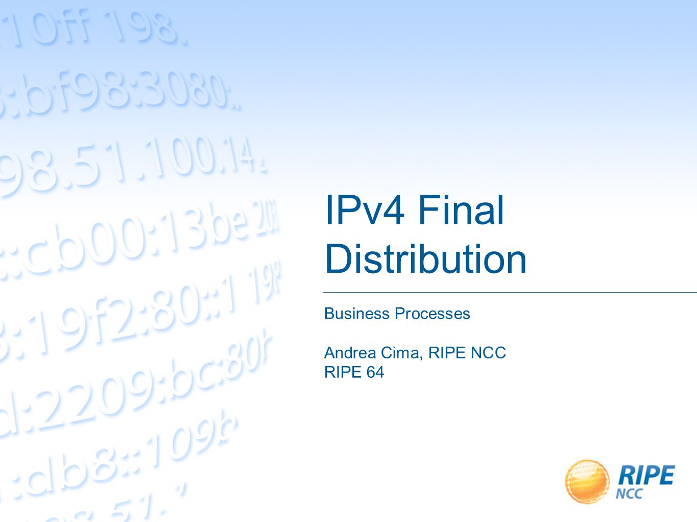 IPv4 Final Distribution Business Processes Andrea Cima, RIPE NCC RIPE 64