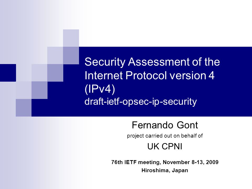 Overview The Internet-Draft is based on the document Security Assessment of the Internet Protocol published by CPNI in August 2008 (available at: http://www.cpni.gov.uk/Docs/InternetProtocol.pdf) http://www.cpni.gov.uk/Docs/InternetProtocol.pdf CPNI's document was already reviewed by a number of people.