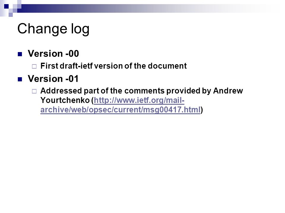 Change log Version -00  First draft-ietf version of the document Version -01  Addressed part of the comments provided by Andrew Yourtchenko (http://www.ietf.org/mail- archive/web/opsec/current/msg00417.html)http://www.ietf.org/mail- archive/web/opsec/current/msg00417.html
