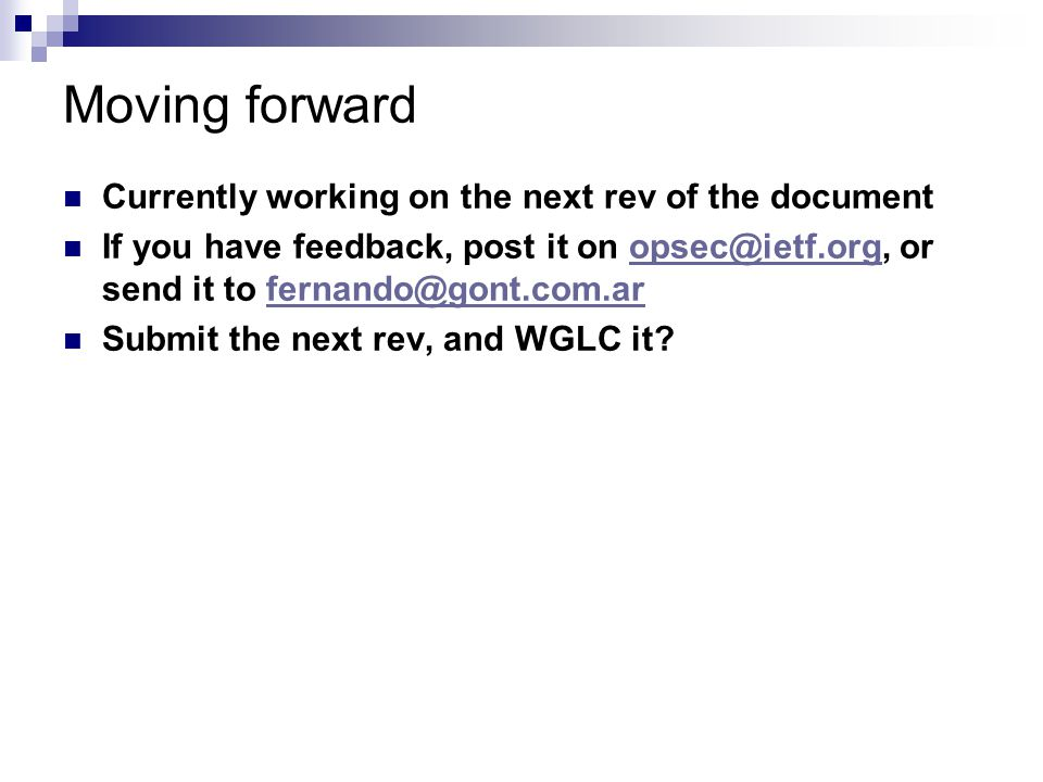 Moving forward Currently working on the next rev of the document If you have feedback, post it on opsec@ietf.org, or send it to fernando@gont.com.aropsec@ietf.orgfernando@gont.com.ar Submit the next rev, and WGLC it?