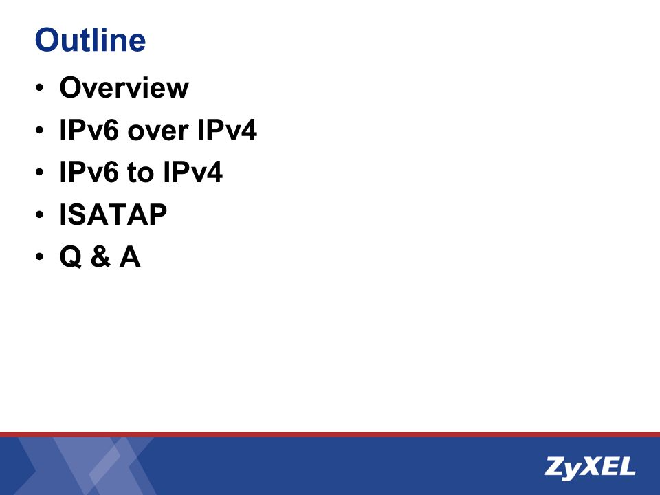 Outline Overview IPv6 over IPv4 IPv6 to IPv4 ISATAP Q & A