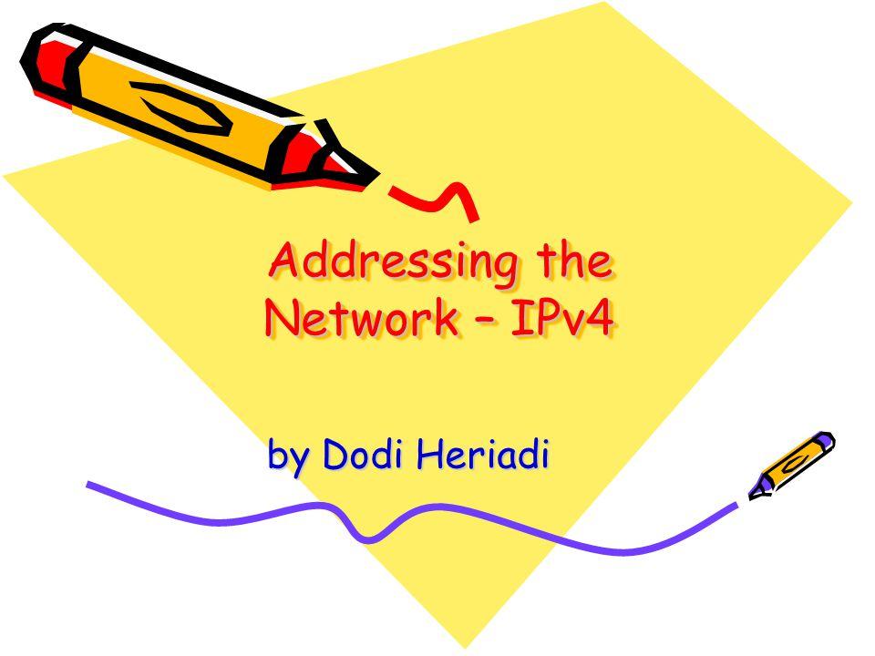 Addressing the Network – IPv4 by Dodi Heriadi