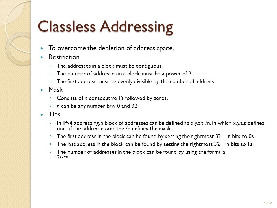 Classless Addressing To overcome the depletion of address space.