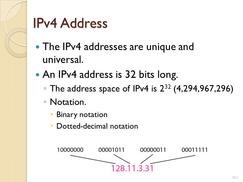 IPv4 Address The IPv4 addresses are unique and universal.