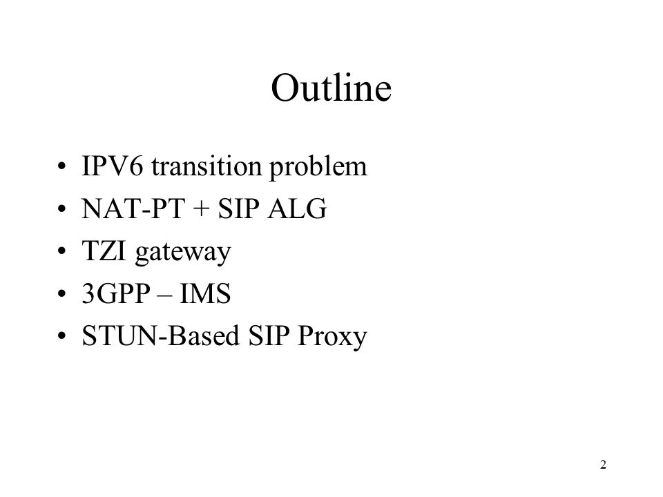 2 Outline IPV6 transition problem NAT-PT + SIP ALG TZI gateway 3GPP – IMS STUN-Based SIP Proxy