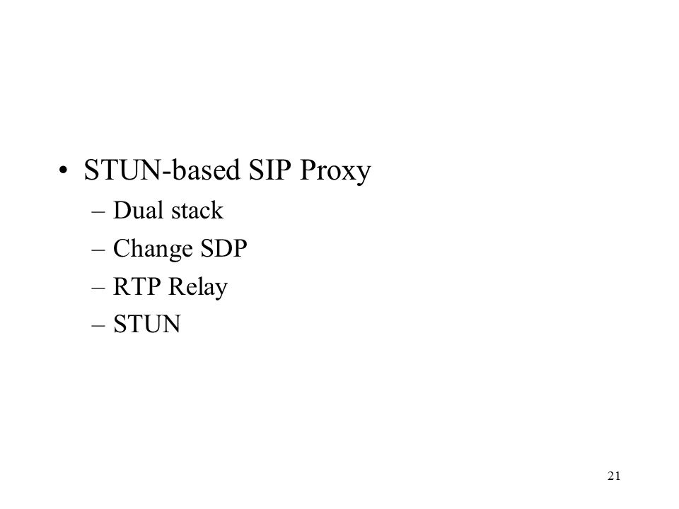 21 STUN-based SIP Proxy –Dual stack –Change SDP –RTP Relay –STUN