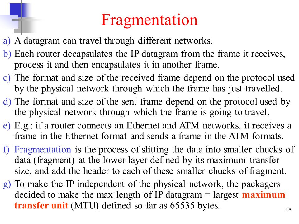 18 Fragmentation a)A datagram can travel through different networks.