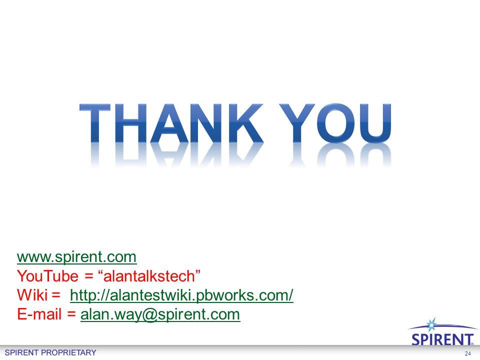 """24 www.spirent.com YouTube = """"alantalkstech"""" Wiki = http://alantestwiki.pbworks.com/http://alantestwiki.pbworks.com/ E-mail = alan.way@spirent.comalan"""