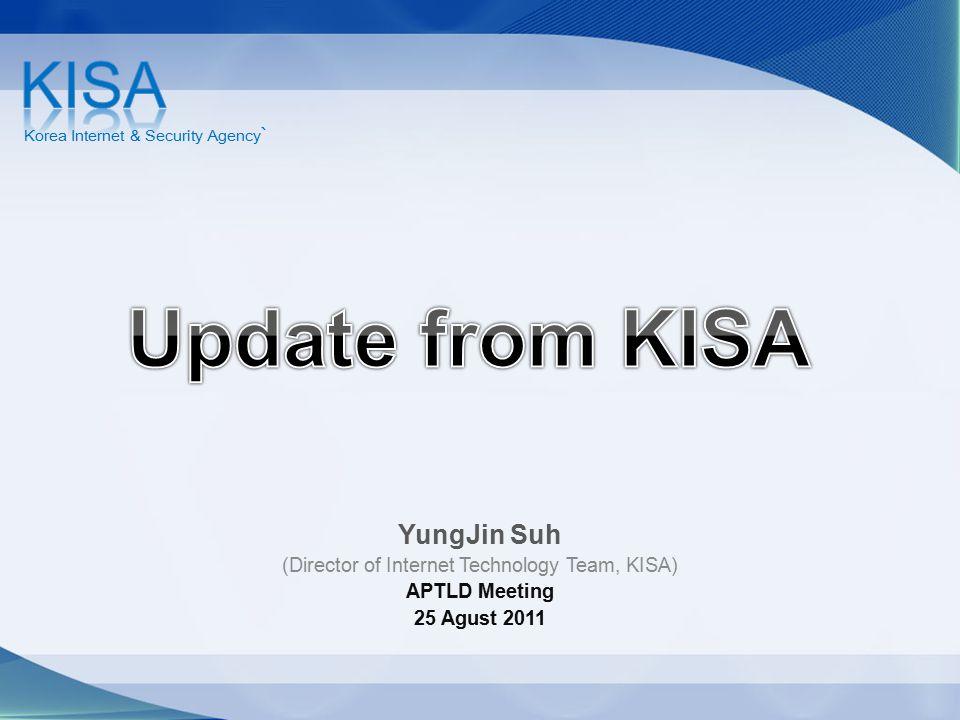YungJin Suh (Director of Internet Technology Team, KISA) APTLD Meeting 25 Agust 2011