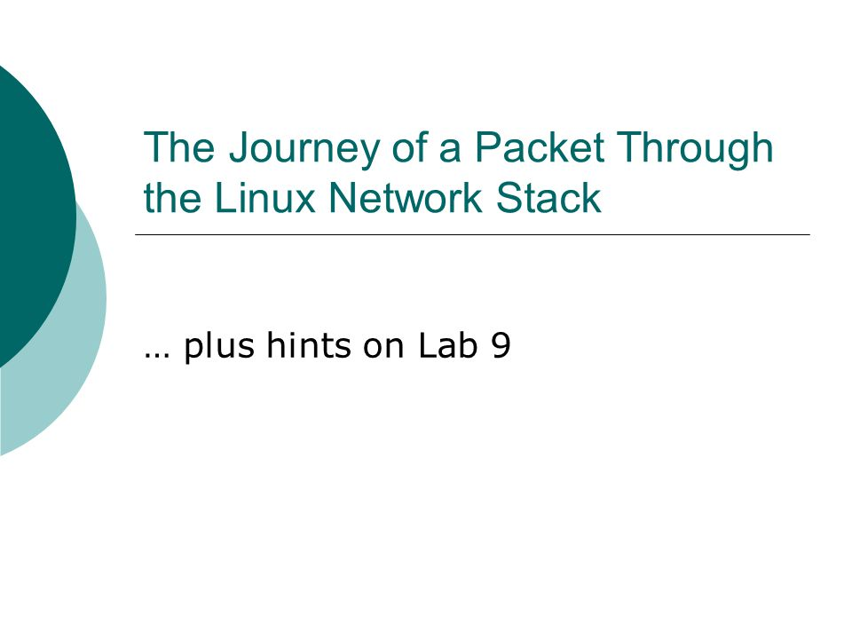 The Journey of a Packet Through the Linux Network Stack … plus hints on Lab 9
