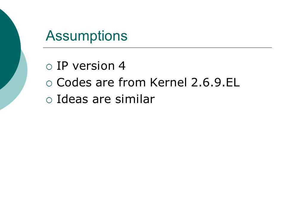 Assumptions  IP version 4  Codes are from Kernel 2.6.9.EL  Ideas are similar