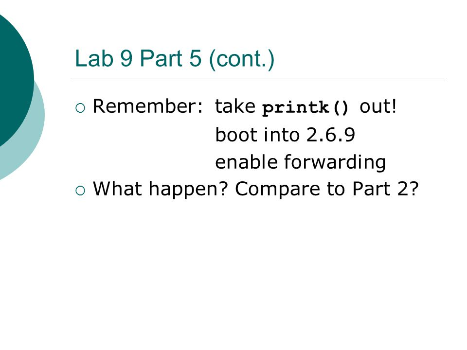  Remember: take printk() out! boot into 2.6.9 enable forwarding  What happen? Compare to Part 2?