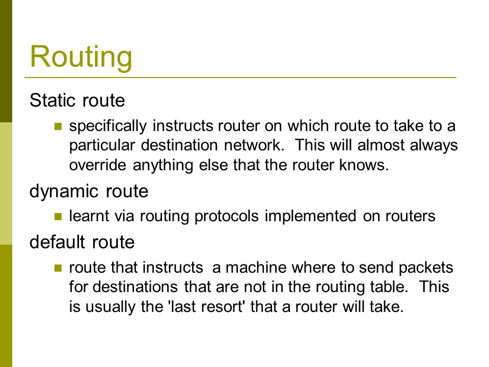 Routing Static route specifically instructs router on which route to take to a particular destination network. This will almost always override anythi