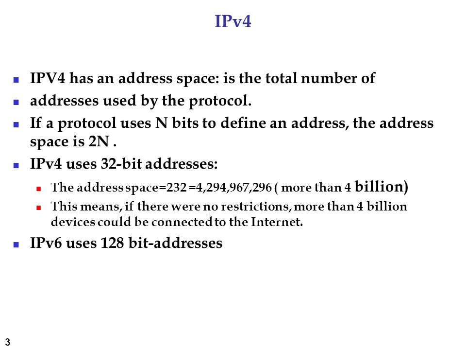 IPv4 IPV4 has an address space: is the total number of addresses used by the protocol. If a protocol uses N bits to define an address, the address spa