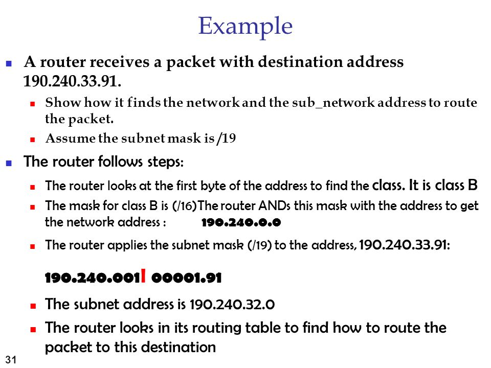 Example A router receives a packet with destination address 190.240.33.91. Show how it finds the network and the sub_network address to route the pack