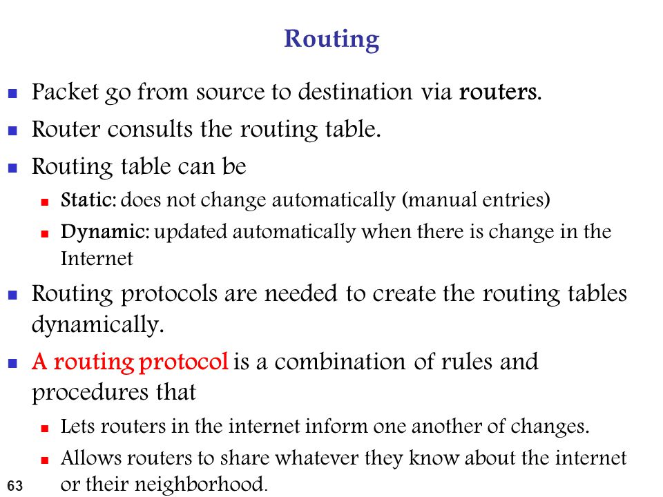 Routing Packet go from source to destination via routers. Router consults the routing table. Routing table can be Static: does not change automaticall
