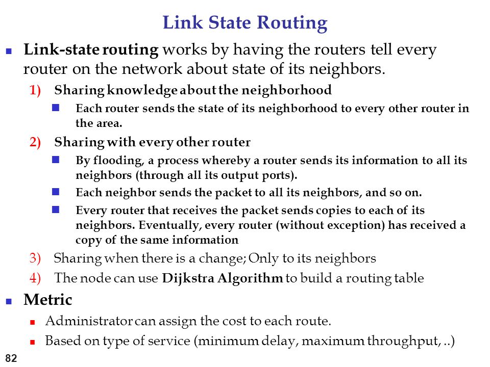 Link State Routing Link-state routing works by having the routers tell every router on the network about state of its neighbors. 1)Sharing knowledge a
