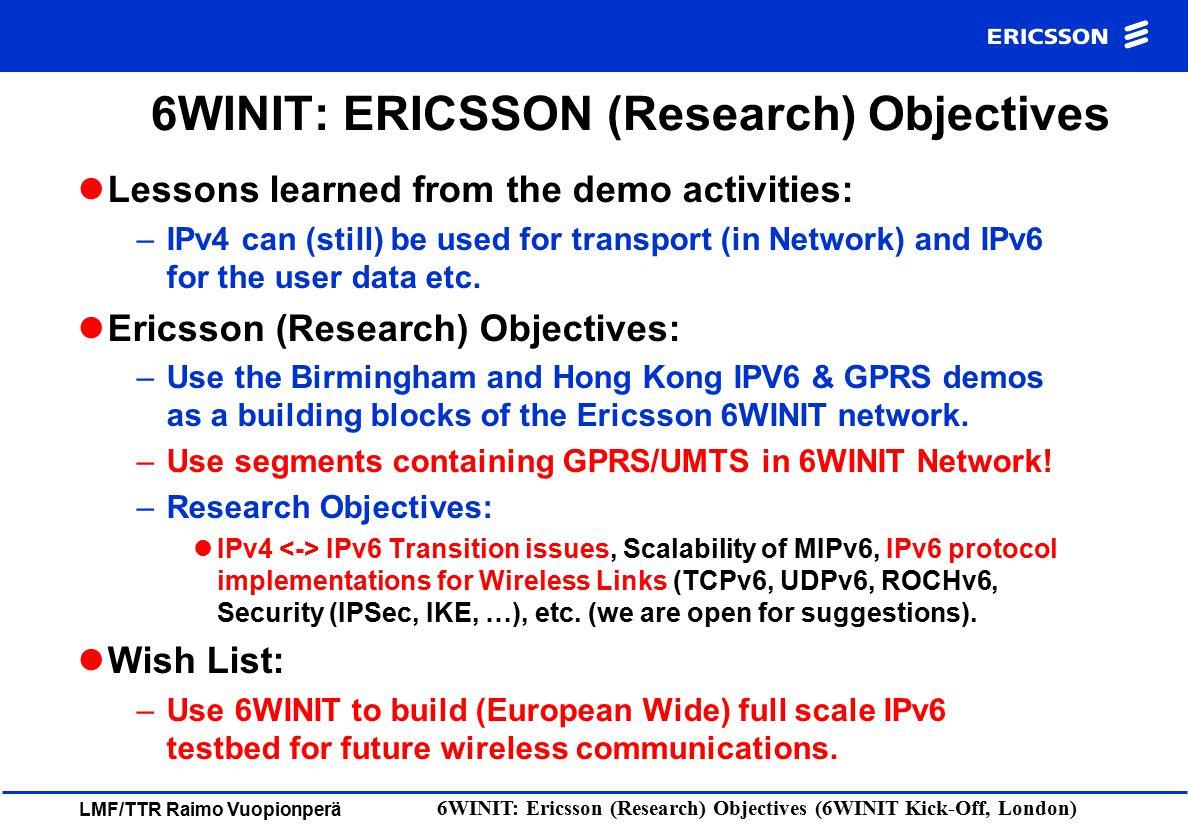 LMF/TTR Raimo Vuopionperä 6WINIT: Ericsson (Research) Objectives (6WINIT Kick-Off, London) 6WINIT: ERICSSON (Research) Objectives Lessons learned from