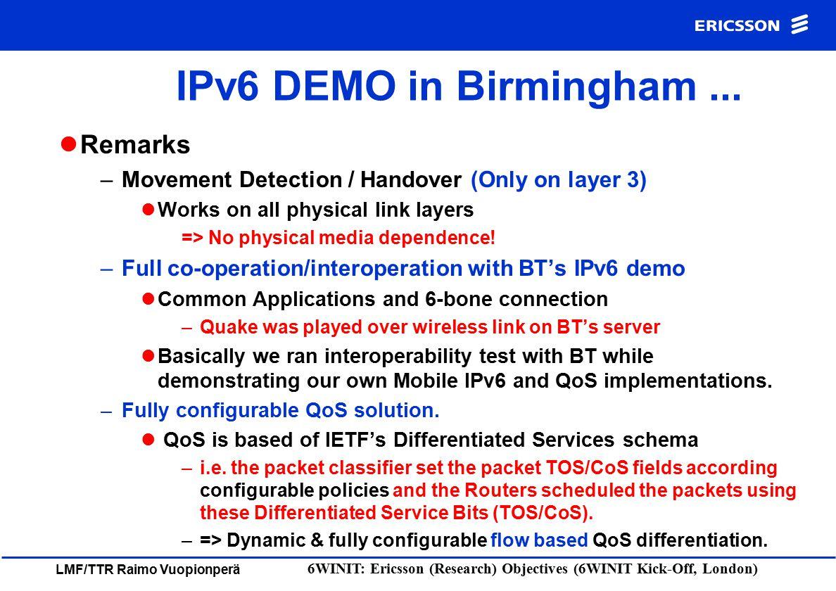 LMF/TTR Raimo Vuopionperä 6WINIT: Ericsson (Research) Objectives (6WINIT Kick-Off, London) IPv6 DEMO in Birmingham... Remarks –Movement Detection / Ha